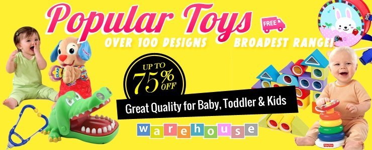 Popular Toys Broadest Range for Baby to Kids