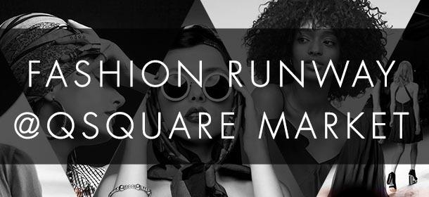 Fashion Runway @ Qsquare Market