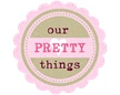 our PRETTY things