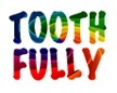 Toothfully