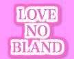 LOVE NO BLAND