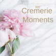 Cremerie Moments