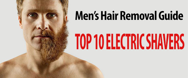 Men's Hair Removal Guide - Top 10 Shaver!